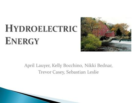 Hydroelectric Energy April Lauyer, Kelly Bocchino, Nikki Bednar,