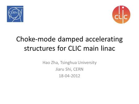 Choke-mode damped accelerating structures for CLIC main linac Hao Zha, Tsinghua University Jiaru Shi, CERN 18-04-2012.