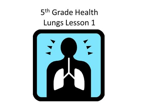 5th Grade Health Lungs Lesson 1