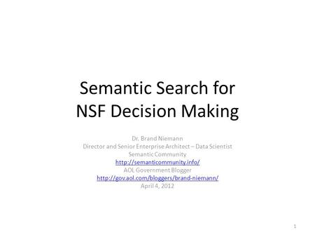 Semantic Search for NSF Decision Making Dr. Brand Niemann Director and Senior Enterprise Architect – Data Scientist Semantic Community