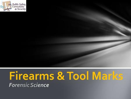 Firearms & Tool Marks Forensic Science.