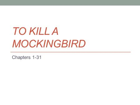To Kill a Mockingbird Chapters 1-31.