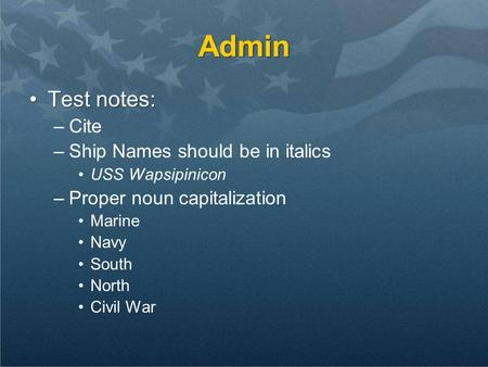 Admin Test notes:Test notes: –Cite –Ship Names should be in italics USS Wapsipinicon –Proper noun capitalization Marine Navy South North Civil War.