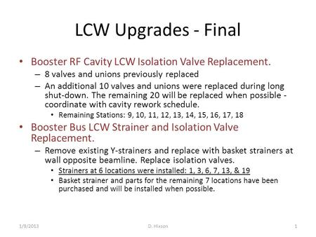LCW Upgrades - Final Booster RF Cavity LCW Isolation Valve Replacement. – 8 valves and unions previously replaced – An additional 10 valves and unions.