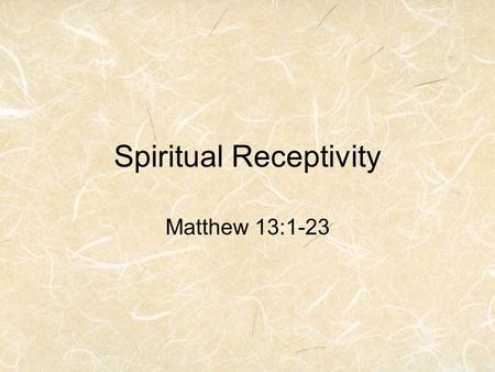 Spiritual Receptivity Matthew 13:1-23. What does the following saying mean? You can't teach an old dog new tricks Receptivity.