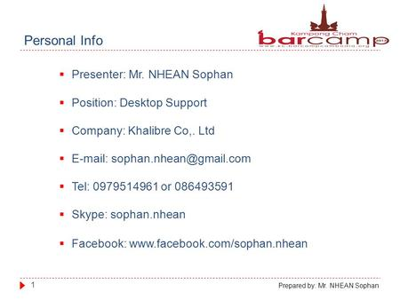 Personal Info 1 Prepared by: Mr. NHEAN Sophan  Presenter: Mr. NHEAN Sophan  Position: Desktop Support  Company: Khalibre Co,. Ltd 