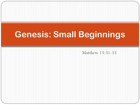 Genesis: Small Beginnings