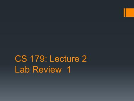 CS 179: Lecture 2 Lab Review 1. The Problem  Add two arrays  A[] + B[] -> C[]
