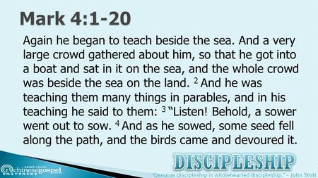 """Genuine discipleship is wholehearted discipleship."" – John Stott Again he began to teach beside the sea. And a very large crowd gathered about him, so."
