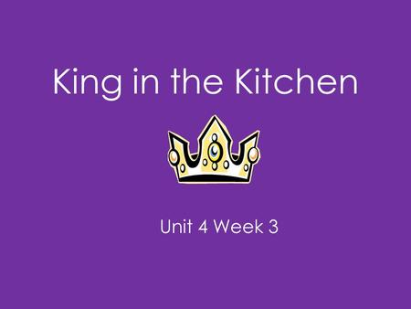 King in the Kitchen Unit 4 Week 3. Genre - Play A play is a story written to be performed. It has characters and events.
