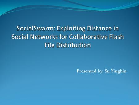 Presented by: Su Yingbin. Outline Introduction SocialSwam Design Notations Algorithms Evaluation Conclusion.