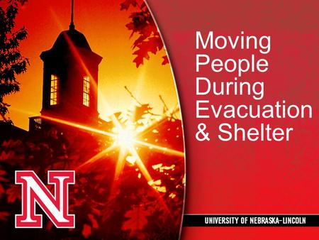 Moving People During Evacuation & Shelter. Assumptions Any type of emergency can occur at any time of the day or night, weekend or holiday, with little.