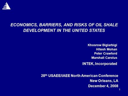 1 ECONOMICS, BARRIERS, AND RISKS OF OIL SHALE DEVELOPMENT IN THE UNITED STATES Khosrow Biglarbigi Hitesh Mohan Peter Crawford Marshall Carolus INTEK, Incorporated.