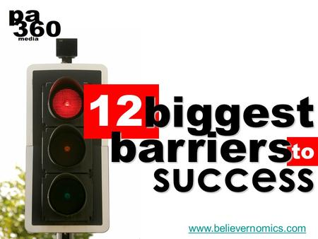 To 12 biggest barriers success www.believernomics.com.