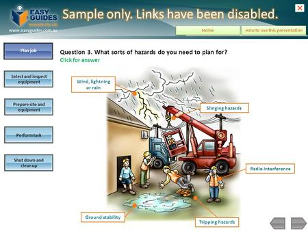 Plan job Select and inspect equipment Prepare site and equipment Perform task Shut down and clean up www.easyguides.com.au How to use this presentation.