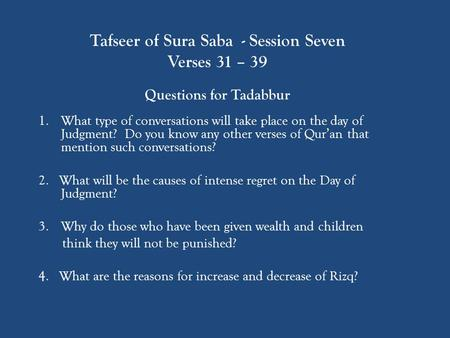 Tafseer of Sura Saba - Session Seven Verses 31 – 39 Questions for Tadabbur 1.What type of conversations will take place on the day of Judgment? Do you.