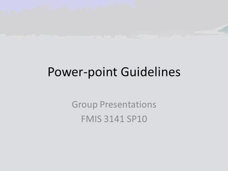 Power-point Guidelines Group Presentations FMIS 3141 SP10.