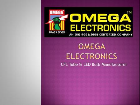 "CFL Tube & LED Bulb Manufacturer.  Established in the year 2009, we, ""Omega Pune"" are engaged in manufacturing of a wide assortment of  CFL Bulb, "