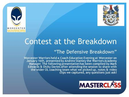 "Contest at the Breakdown ""The Defensive Breakdown"" Worcester Warriors held a Coach Education Evening at Worcester on January 16th, presented by Andrew."