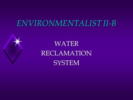 ENVIRONMENTALIST II-B WATER RECLAMATION SYSTEM. GENERAL INFORMATION EV II-B A compact water recycling system designed to reduce water consumption and.