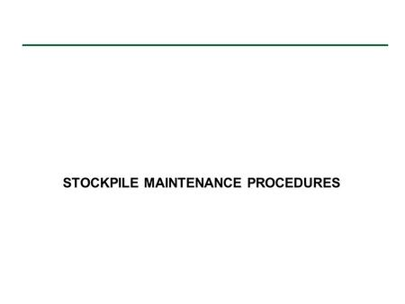 STOCKPILE MAINTENANCE PROCEDURES