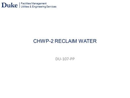 Facilities Management Utilities & Engineering Services Duke CHWP-2 RECLAIM WATER DU-107-PP.