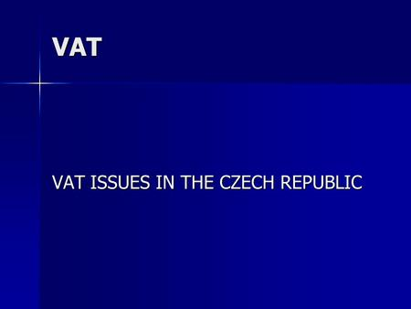 VAT VAT ISSUES IN THE CZECH REPUBLIC. Requirements for liability VAT: Requirements for liability VAT: - Entrepreneur - Entrepreneur - Sustainable - Sustainable.