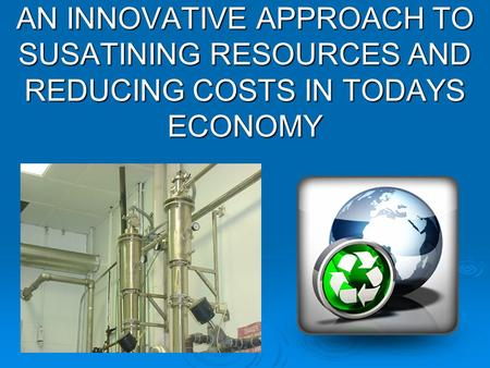 AN INNOVATIVE APPROACH TO SUSATINING RESOURCES AND REDUCING COSTS IN TODAYS ECONOMY.