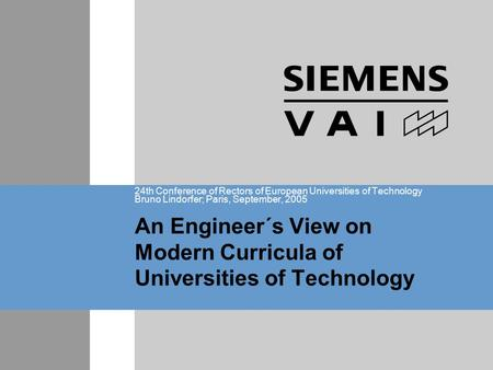 An Engineer´s View on Modern Curricula of Universities of Technology 24th Conference of Rectors of European Universities of Technology Bruno Lindorfer;