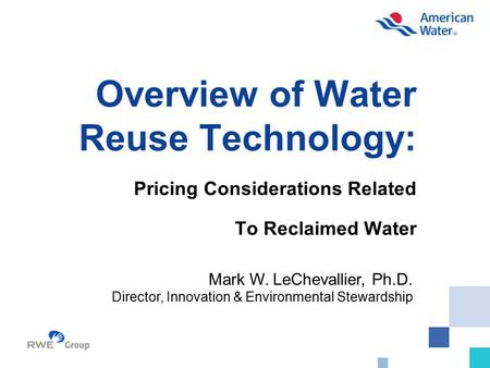 Overview of Water Reuse Technology: Pricing Considerations Related To Reclaimed Water Mark W. LeChevallier, Ph.D. Director, Innovation & Environmental.