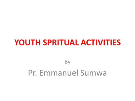 YOUTH SPRITUAL ACTIVITIES By Pr. Emmanuel Sumwa. Adventist Youth Society Features Adventist Youth features have been developed as a means of enlarging.