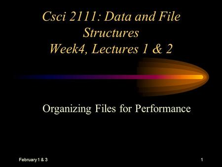 February 1 & 31 Csci 2111: Data and File Structures Week4, Lectures 1 & 2 Organizing Files for Performance.