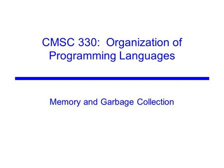 CMSC 330: Organization of Programming Languages Memory and Garbage Collection.
