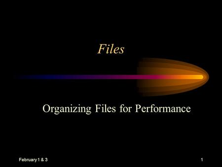 February 1 & 31 Files Organizing Files for Performance.