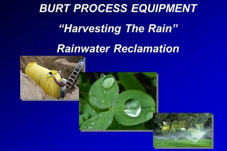"WelcomeWelcome BURT PROCESS EQUIPMENT ""Harvesting The Rain"" Rainwater Reclamation."