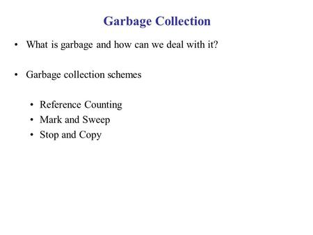 Garbage Collection What is garbage and how can we deal with it?