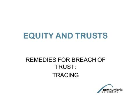 EQUITY AND TRUSTS REMEDIES FOR BREACH OF TRUST: TRACING.