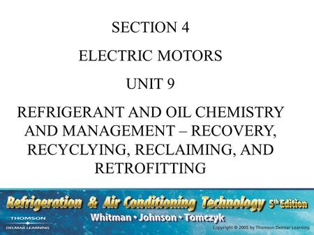 SECTION 4 ELECTRIC MOTORS UNIT 9 REFRIGERANT AND OIL CHEMISTRY AND MANAGEMENT – RECOVERY, RECYCLYING, RECLAIMING, AND RETROFITTING.