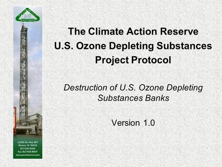 The Climate Action Reserve U.S. Ozone Depleting Substances Project Protocol Destruction of U.S. Ozone Depleting Substances Banks Version 1.0.