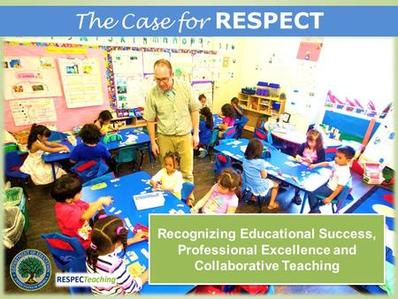Recognizing Educational Success, Professional Excellence and Collaborative Teaching The Case for RESPECT.