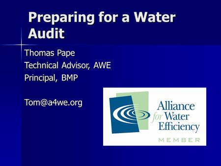 Preparing for a Water Audit Thomas Pape Technical Advisor, AWE Principal, BMP