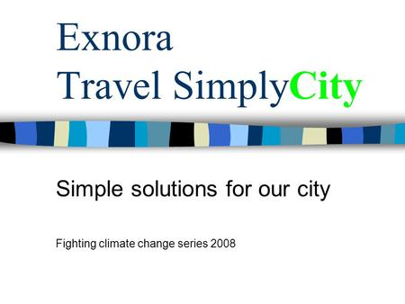 Exnora Travel SimplyCity Simple solutions for our city Fighting climate change series 2008.