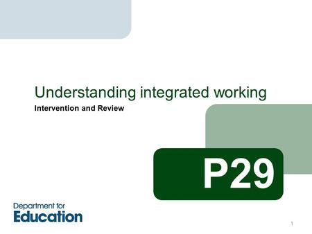 Intervention and Review Understanding integrated working P29 1.