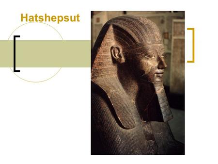 Hatshepsut. Outline Introduction Part I. Her reign a. Accession to the throne b. First female pharaoh c. Senmut Part II. Her building projects a. The.