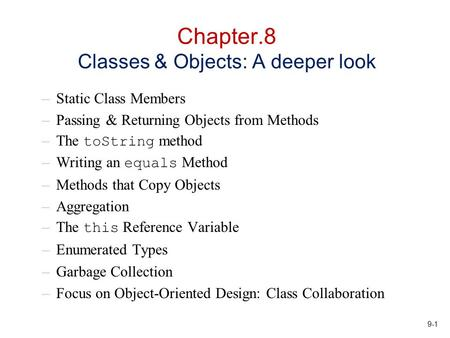 9-1 Chapter.8 Classes & Objects: A deeper look –Static Class Members –Passing & Returning Objects from Methods –The toString method –Writing an equals.