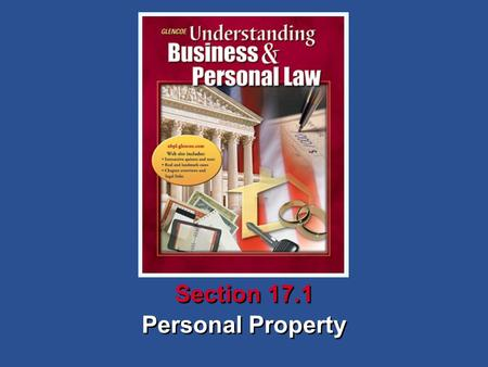 Personal Property Section 17.1. Understanding Business and Personal Law Personal Property Section 17.1 Personal Property and Bailments Section 17.1 Personal.