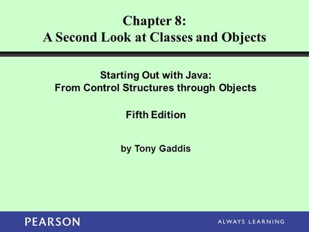 Chapter 8: A Second Look at Classes and Objects