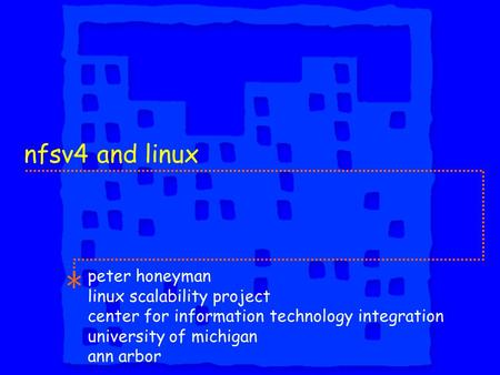 Nfsv4 and linux peter honeyman linux scalability project center for information technology integration university of michigan ann arbor.