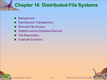 Silberschatz, Galvin and Gagne  2002 16.1 Operating System Concepts Chapter 16 Distributed-File Systems Background Naming and Transparency Remote File.