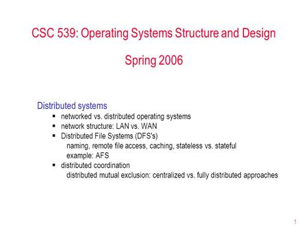 1 CSC 539: Operating Systems Structure and Design Spring 2006 Distributed systems  networked vs. distributed operating systems  network structure: LAN.